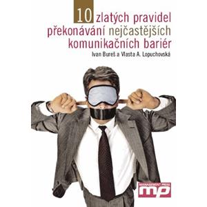 10 zlatých pravidel překonávání nejčastějších komunikačních bariér | Ivan Bureš, Vlasta A. Lopuchovská