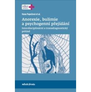 Anorexie, bulimie a psychogenní přejídání | Hana Papežová