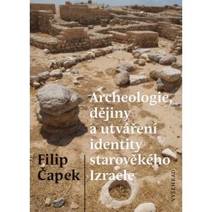Archeologie, dějiny a utváření identity starověkého Izraele | Filip Čapek