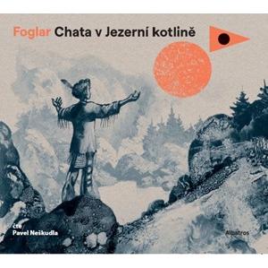 Chata v Jezerní kotlině (audiokniha pro děti) | Pavel Čech, Jaroslav Foglar, Jiří Tušl, Pavel Neškudla
