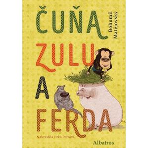 Čuňa, Zulu a Ferda | Jitka Petrová, Bohumil Matějovský