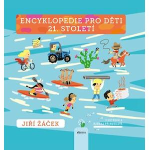 Encyklopedie pro děti 21. století | Radana Přenosilová, Jiří Žáček