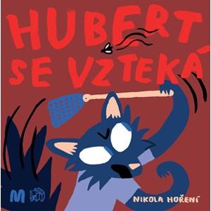 Hubert se vzteká | Nikola Hoření, Nikola Hoření