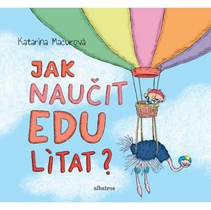 Jak naučit Edu lítat? | Katarína Macurová, Katarína Macurová, Katarína Macurová