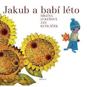 Jakub a babí léto | Milena Lukešová, Jan Kudláček