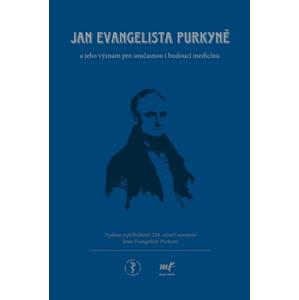 Jan Evangelista Purkyně: jeho význam pro současnou i budoucí medicínu  | Jan Škrha