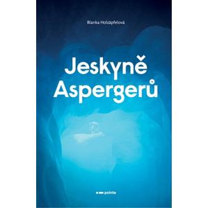 Jeskyně Aspergerů | Blanka Holzäpfelová