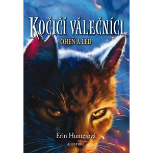 Kočičí válečníci (2) - Oheň a led | Hana Petráková, Erin Hunterová