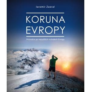 Koruna Evropy - rozšířené vydání | Jaromír Zaoral, Jaromír Zaoral