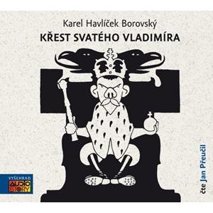 Křest svatého Vladimíra (audiokniha) | Karel Havlíček Borovský, Jan Přeučil