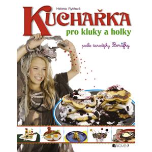 Kuchařka pro kluky a holky | Helena Rytířová, Chevaliere, s.r.o.