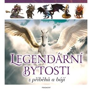 Legendární bytosti z příběhů a bájí | kolektiv