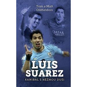 Luis Suarez: Kanibal s něžnou duší | Tom Oldfield, Matt Oldfield, Tomáš Pokorný