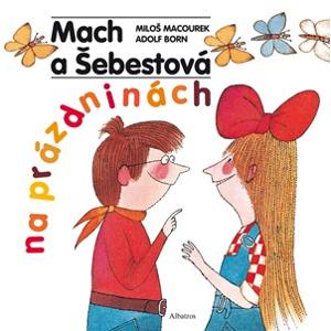 Mach a Šebestová na prázdninách | Miloš Macourek, Adolf Born, Oldřich Pošmurný