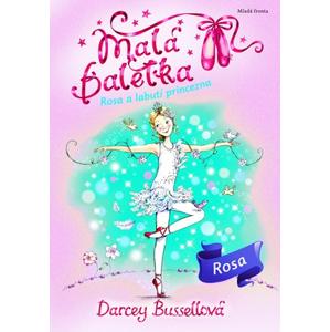 Malá baletka Rosa a Labutí princezna | Darcey Bussellová, Katie May