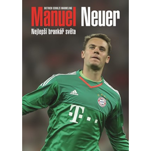 Manuel Neuer: Nejlepší brankář světa | David Sajvera, Dietrich Schulze-Marmeling