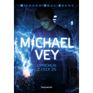 Michael Vey – Uprchlík z cely 25 | Richard Paul Evans