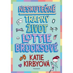 Neskutečně trapný život Lottie Brooksové | Adriana Pavliková, Katie Kirbyová, Katie Kirbyová
