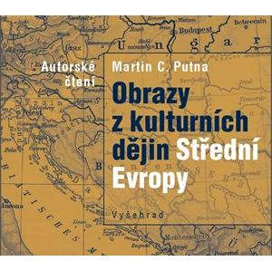 Obrazy z kulturních dějin Střední Evropy (audiokniha) | Martin C. Putna, Martin C. Putna