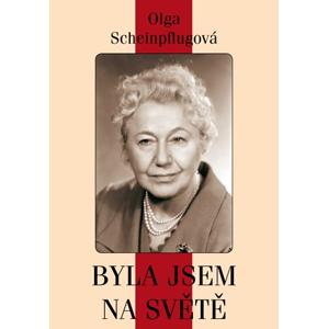 Olga Scheinpflugová: byla jsem na světě | Olga Scheinpflugová