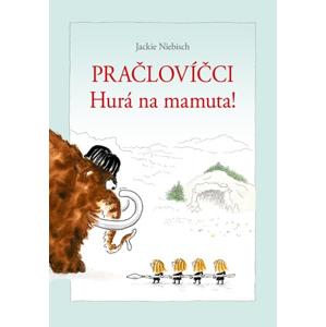 Pračlovíčci - Hurá na mamuta! | Jackie Niebisch, Jackie Niebisch