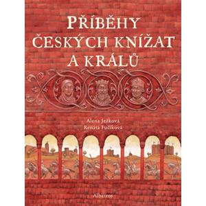 Příběhy českých knížat a králů | Otakar Karlas, Alena Ježková, Renáta Fučíková