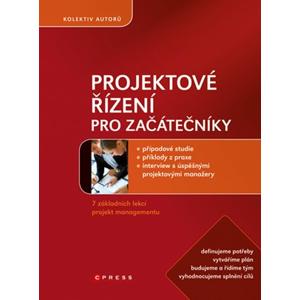 Projektové řízení pro začátečníky | Radoslav Štefánek, Kateřina Hrazdilová Bočková, Klára Bendová, Petra Holáková, Ivan Masár