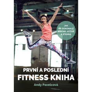 První a poslední fitness kniha | Andy Pavelcová, Andrea Mokrejšová, Lucie Zíková