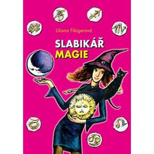 Slabikář magie | Miroslav Veselý, Liliana Fibigerová, Liliana Fibigerová