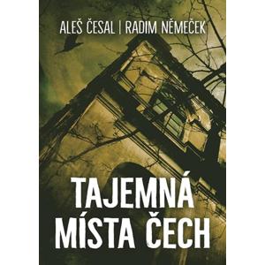 Tajemná místa Čech | Aleš Česal, Radim Němeček