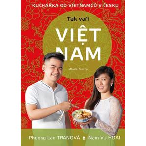 Tak vaří Viet Nam  | Tomáš Procházka, Nam VU HOAI, Phuong Lan TRANOVÁ, Jaroslav Fišer