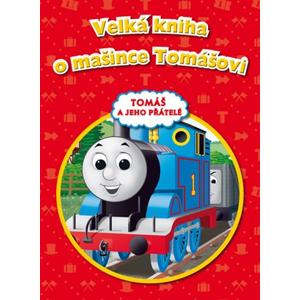 Tomáš a jeho přátelé - Velká kniha o mašince Tomášovi | kolektiv, kolektiv, Wilbert Vere Awdry