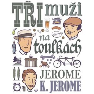 Tři muži na toulkách | Jerome Klapka Jerome, Štěpán Janík, Miroslav Macek