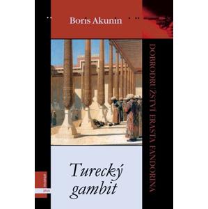 Turecký gambit | Boris Akunin, Jolana Ryšavá, Milan Dvořák, Zuzana Soukupová, Vasil V. Vereščagin, Petr Urban