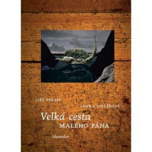 Velká cesta Malého pána | Lenka Uhlířová, Jiří Stach