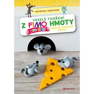 Veselé tvoření z FIMO hmoty pro děti | Natacha Seretová