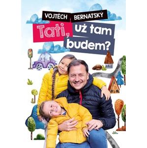 Vojtěch Bernatský: Tati, už tam budem? | Vojtěch Bernatský