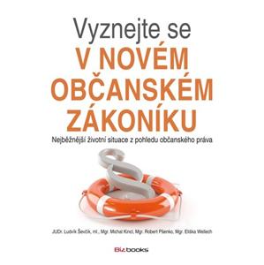 Vyznejte se v novém občanském zákoníku | Ludvík Ševčík, Eliška Wellech, Robert Pšenko, Michal Kincl