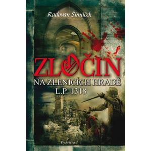 Zločin na Zlenicích hradě L. P. 1318 | Radovan Šimáček