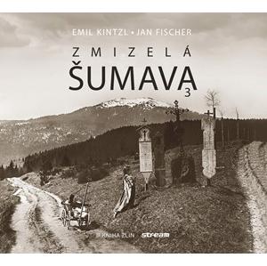 Zmizelá Šumava 3 | Emil Kintzl, Jan Fischer